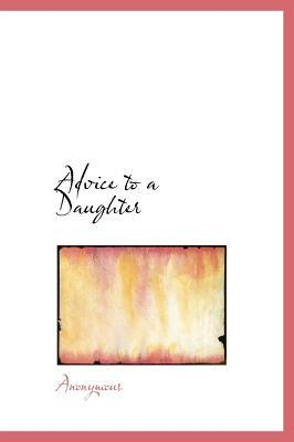 Advice to a Daughter book written by Anonymous