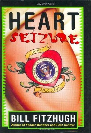 Heart Seizure: A Novel written by Bill Fitzhugh