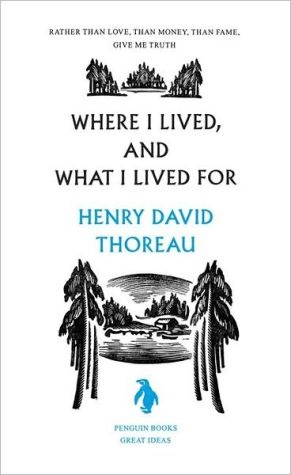 Where I Lived, and What I Lived For (Penguin Great Ideas) book written by Henry David Thoreau