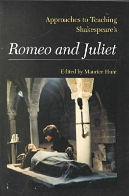 Approaches to Teaching Shakespeare's Romeo and Juliet book written by Maurice Hunt