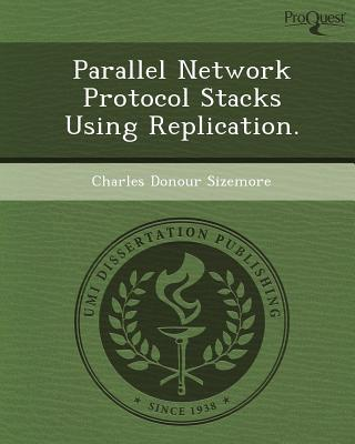 Parallel Network Protocol Stacks Using Replication. written by Charles Donour Sizemore