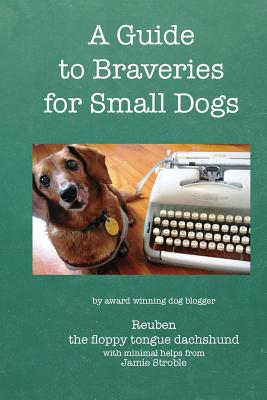 A Guide to Braveries for Small Dogs book written by Jamie Stroble