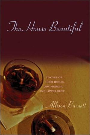 The House Beautiful: A Novel of High Ideals, Low Morals, and Lower Rent book written by Allison Burnett