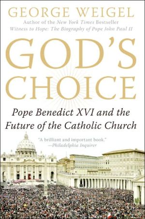 God's Choice: Pope Benedict XVI and the Future of the Catholic Church book written by George Weigel