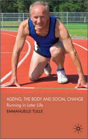 Ageing, The Body and Social Change: Agency and Indentity Among Ageing Athletes book written by Emmanuelle Tulle