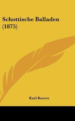 Schottische Balladen (1875) written by Knortz, Karl