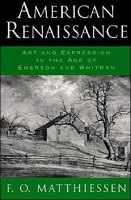 American Renaissance: Art and Expression in the Age of Emerson and Whitman book written by Francis O. Matthiessen