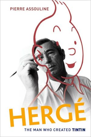 Herge: The Man Who Created Tintin book written by Pierre Assouline
