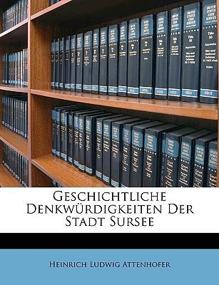 Geschichtliche Denkwrdigkeiten Der Stadt Sursee book written by Attenhofer, Heinrich Ludwig