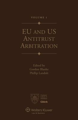 Eu and Us Antitrust Arbitration. a Handbook for Practitioners written by Blanke , Blanke, Gordon , Landolt, Philip