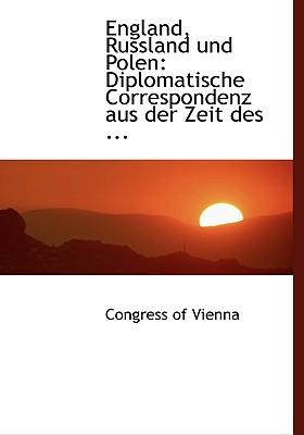 England, Russland Und Polen: Diplomatische Correspondenz Aus Der Zeit Des ... (Large Print Edition) written by Vienna, Congress Of