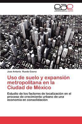 USO de Suelo y Expansi N Metropolitana En La Ciudad de M Xico written by