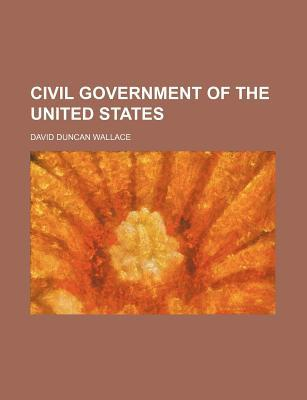 Civil Government of the United States written by Wallace, David Duncan