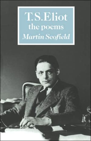 T. S. Eliot: The Poems book written by Martin Scofield