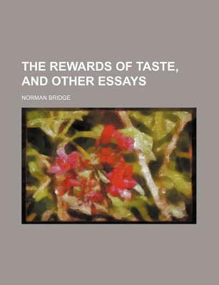 The Rewards of Taste, and Other Essays book written by Bridge, Norman