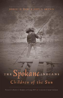 The Spokane Indians: Children of the Sun book written by Robert H. Ruby, John Arthur Brown