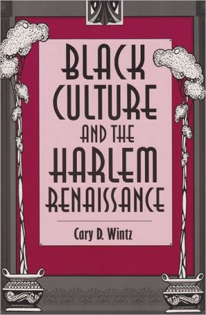 Black Culture and the Harlem Renaissance book written by Cary D. Wintz