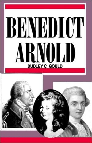 Benedict Arnold book written by Dudley C. Gould