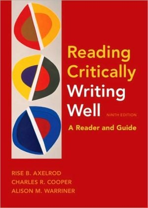 Reading Critically, Writing Well: A Reader and Guide book written by Rise B. Axelrod