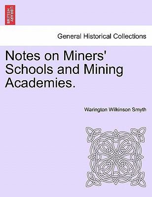 Notes on Miners' Schools and Mining Academies. book written by Warington Wilkinson Smyth , Smyth, Warington Wilkinson