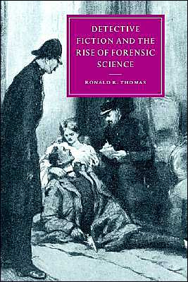 Detective Fiction and the Rise of Forensic Science book written by Ronald R. Thomas