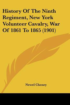 History Of The Ninth Regiment, New York Volunteer Cavalry, War Of 1861 To 1865 (1901) written by Newel Cheney