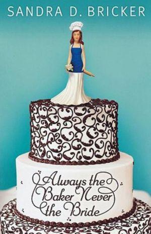 Always the Baker, Never the Bride book written by Sandra D. Bricker