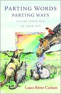 Parting Words/Parting Ways: Saying Good-Bye to Your Pet book written by Laura Ritter Carlson