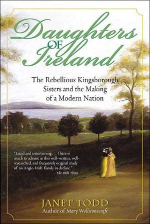 Daughters of Ireland: The Rebellious Kingsborough Sisters and the Making of a Modern Nation book written by Janet Todd