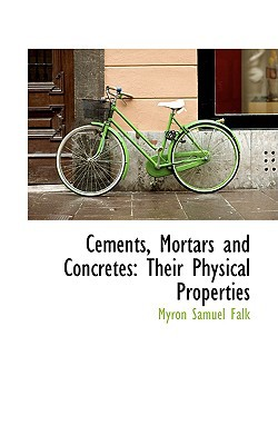 Cements, Mortars and Concretes: Their Physical Properties book written by Falk, Myron Samuel
