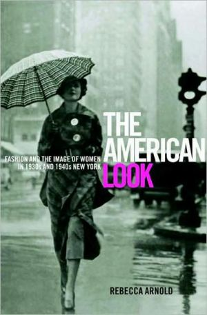 The American Look: Fashion, Sportswear and the Image of Women in 1930s and 1940s New York written by Rebecca Arnold