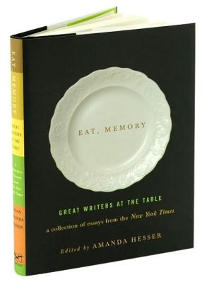 Eat, Memory: Great Writers at the Table book written by Amanda Hesser
