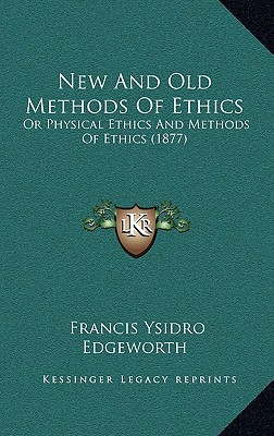New and Old Methods of Ethics: Or Physical Ethics and Methods of Ethics (1877) written by Edgeworth, Francis Ysidro