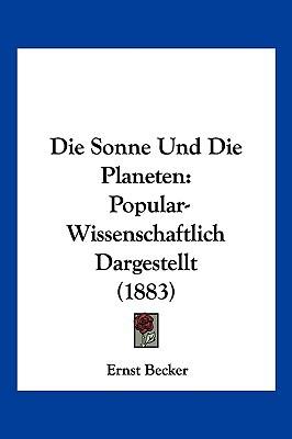 Die Sonne Und Die Planeten: Popular-Wissenschaftlich Dargestellt (1883) written by Becker, Ernst