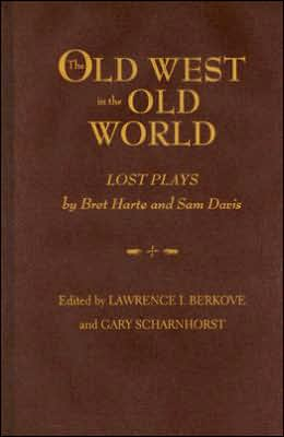The Old West in the Old World: Lost Plays by Bret Harte and Sam Davis book written by Bret Harte