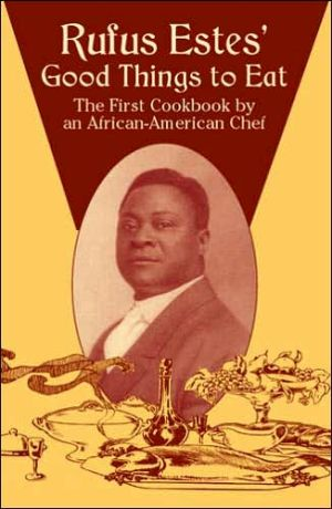 Rufus Estes' Good Things to Eat: The First Cookbook by an African-American Chef (Dover Cookbooks Series) book written by Rufus Estes
