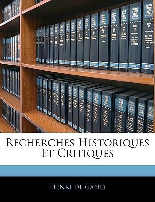 Recherches Historiques Et Critiques book written by De Gand, Henri