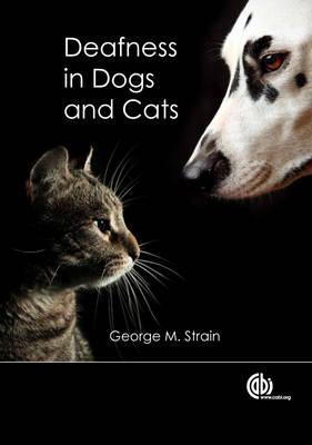Deafness in Dogs and Cats book written by G. M. Strain
