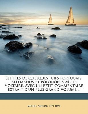 Lettres de Quelques Juifs Portugais, Allemands Et Polonois A M. de Voltaire. Avec Un Petit Commentaire Extrait D'Un Plus Grand Volume 1 book written by , GU N E, A , 1771-1803, Guenee Antoine