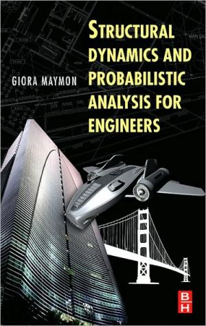 Structural Dynamics and Probablistic Analyses for Engineers book written by Giora Maymon