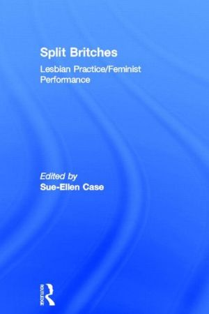 Split Britches: Lesbian Practice/Feminist Performance written by SuE-EllEn CasE