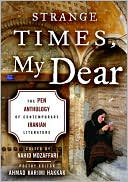 Strange Times, My Dear: The Pen Anthology of Contemporary Iranian Literature book written by Nahid Mozaffari