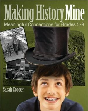 Making History Mine: Meaningful Connections for Grades 5-9 book written by Sarah Cooper