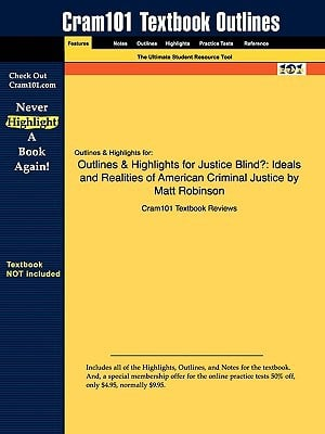 Outlines & Highlights for Justice Blind?: Ideals and Realities of American Criminal Justice by Matt Robinson, ISBN: 9780135147740 written by Cram101 Textbook Reviews
