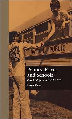 Politics, Race, And Schools book written by Joseph Watras