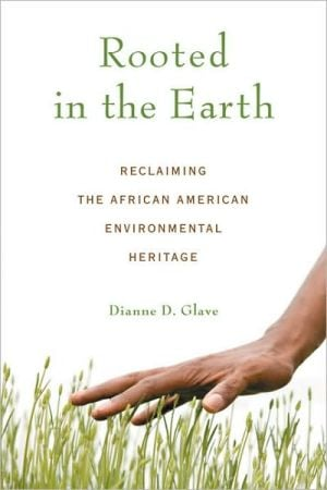 Rooted in the Earth: Reclaiming the African American Environmental Heritage book written by Dianne D. Glave