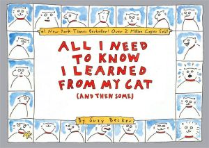 All I Need to Know I Learned From My Cat (And Then Some) book written by Suzy Becker