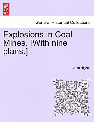 Explosions in Coal Mines. [With Nine Plans.] written by John Higson, Higson, John