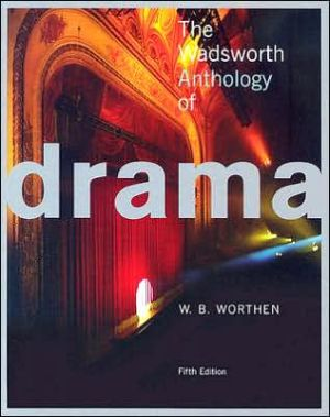 The Wadsworth Anthology of Drama book written by W. B. Worthen
