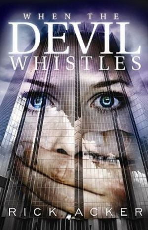 When the Devil Whistles book written by Rick Acker